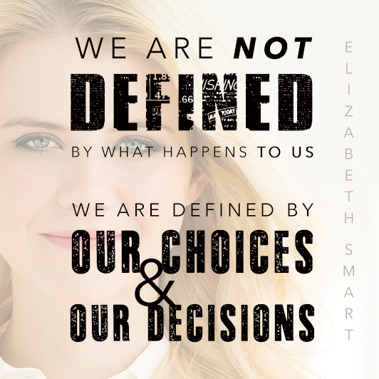 Elizabeth Smart, we are defined by our choices.